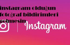 instagram olduğun fotoğraf bildirimleri gelmesin