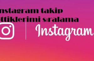 instagram takip ettiklerimi sıralama