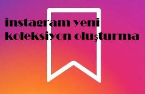 instagram yeni koleksiyon oluşturma