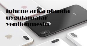iphone arka planda uygulamalar yenilenmesin