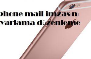 iphone mail imzasını ayarlama düzenleme