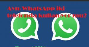 Aynı WhatsApp iki telefonda kullanıyor mu