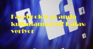 Facebook'u şu anda kullanamazsın! Hatası veriyor