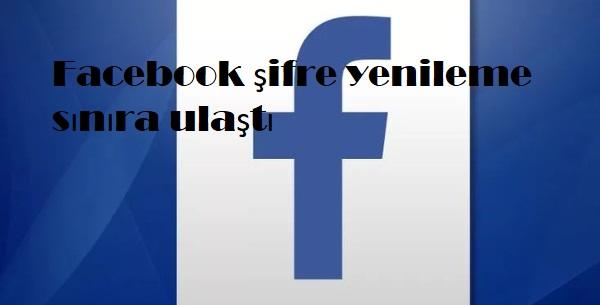 Facebook şifre yenileme sınıra ulaştı