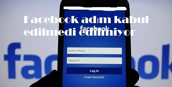 Facebook adım kabul edilmedi edilmiyor