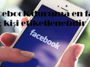 Facebook duruma en fazla kaç kişi etiketlenebilir