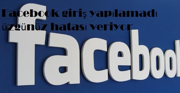 Facebook giriş yapılamadı üzgünüz hatası veriyor