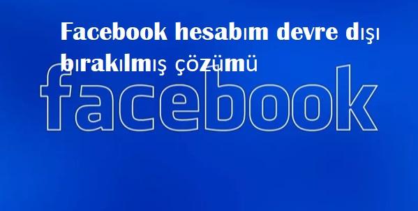 Facebook hesabım devre dışı bırakılmış çözümü