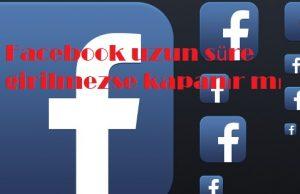 Facebook uzun süre girilmezse kapanır mı