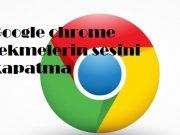 Google chrome sekmelerin sesini kapatma