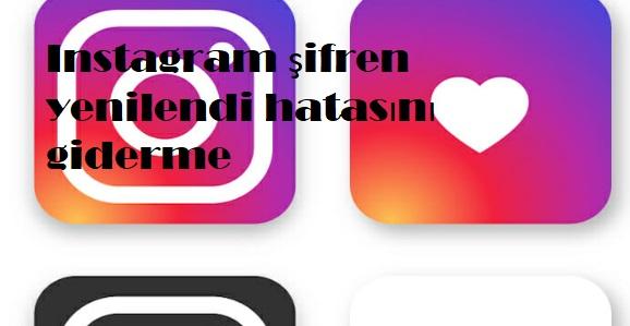 Instagram şifren yenilendi hatasını giderme