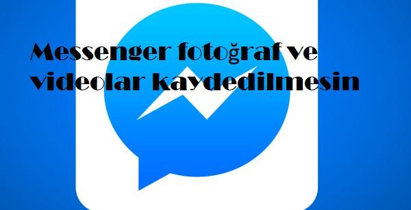 Messenger fotoğraf ve videolar kaydedilmesin