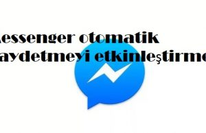 Messenger otomatik kaydetmeyi etkinleştirme