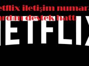 Netflix iletişim numarası yardım destek hattı