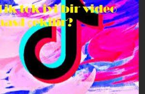 Tik tok iyi bir video nasıl çekilir