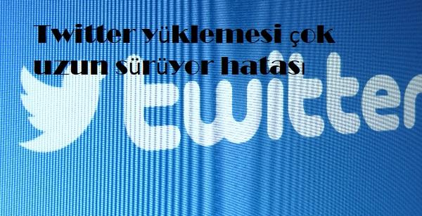 Twitter yüklemesi çok uzun sürüyor hatası