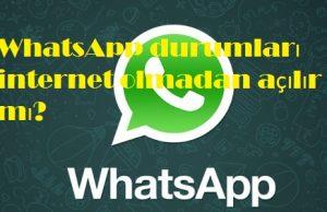 WhatsApp durumları internet olmadan açılır mı