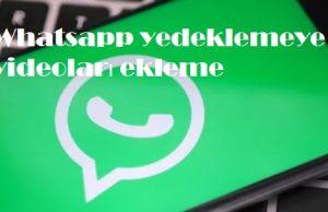 Whatsapp yedeklemeye videoları ekleme