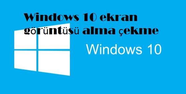 Windows 10 ekran görüntüsü alma çekme