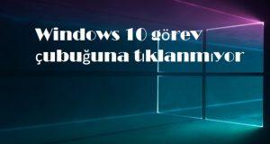 Windows 10 görev çubuğuna tıklanmıyor