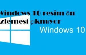 Windows 10 resim ön izlemesi çıkmıyor
