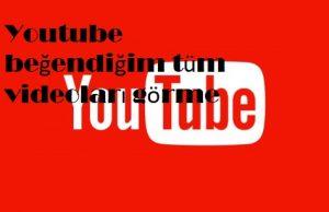 Youtube beğendiğim tüm videoları görme