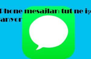 iPhone mesajları tut ne işe yarıyor