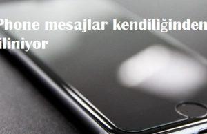 iPhone mesajlar kendiliğinden siliniyor