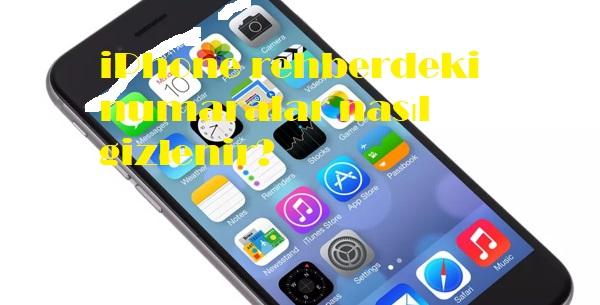 iPhone rehberdeki numaralar nasıl gizlenir