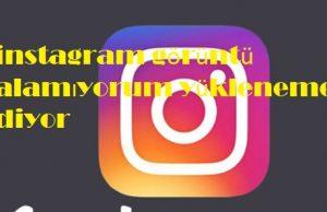 instagram görüntü alamıyorum yüklenemedi diyor