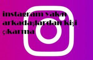 instagram yakın arkadaşlardan kişi çıkarma