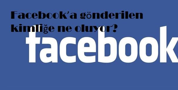 Facebook'a gönderilen kimliğe ne oluyor