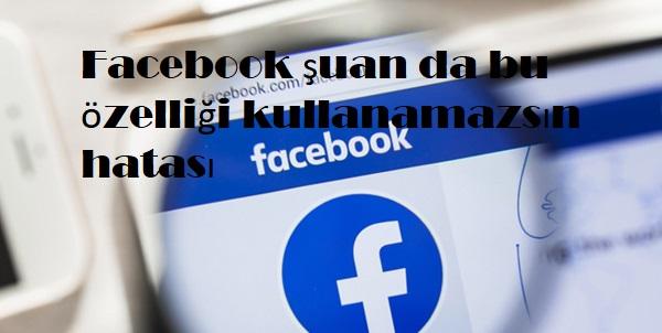 Facebook şuan da bu özelliği kullanamazsın hatası