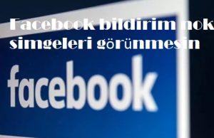 Facebook bildirim nokta simgeleri görünmesin