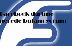 Facebook dürtme nerede bulamıyorum