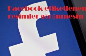 Facebook etiketlenen resimler görünmesin
