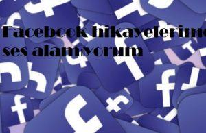 Facebook hikayelerimde ses alamıyorum