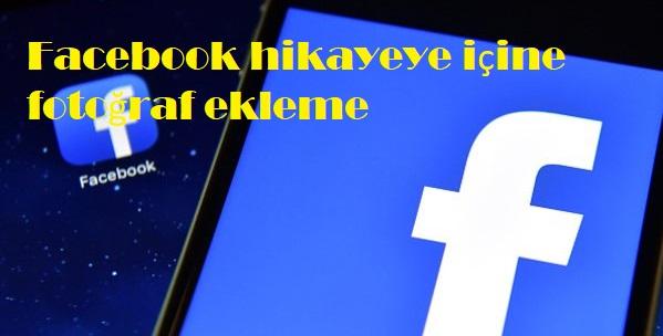Facebook hikayeye içine fotoğraf ekleme