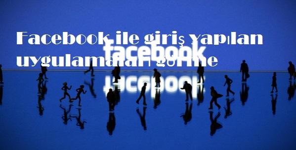 Facebook ile giriş yapılan uygulamaları görme