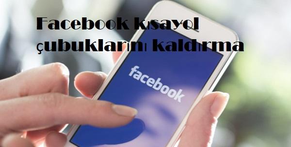 Facebook kısayol çubuklarını kaldırma