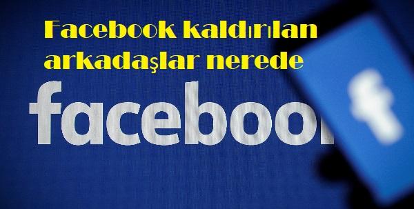 Facebook kaldırılan arkadaşlar nerede