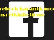 Facebook karanlık modu açma etkinleştirme