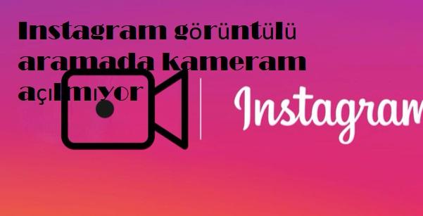 Instagram görüntülü aramada kameram açılmıyor