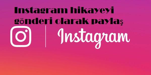 Instagram hikayeyi gönderi olarak paylaş
