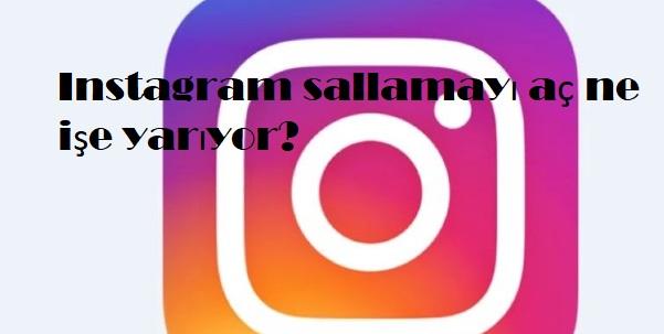 Instagram sallamayı aç ne işe yarıyor