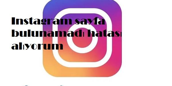 Instagram sayfa bulunamadı hatası alıyorum