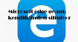 Microsoft edge geçmiş kendiliğinden siliniyor