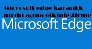 Microsoft edge karanlık modu açma etkinleştirme