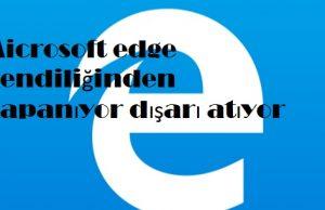 Microsoft edge kendiliğinden kapanıyor dışarı atıyor