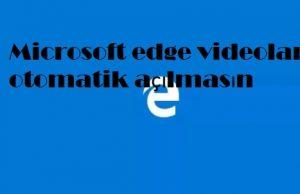 Microsoft edge videolar otomatik açılmasın